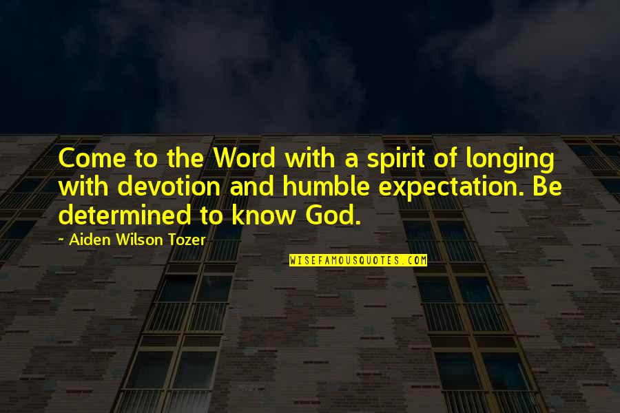 Longing For God Quotes By Aiden Wilson Tozer: Come to the Word with a spirit of