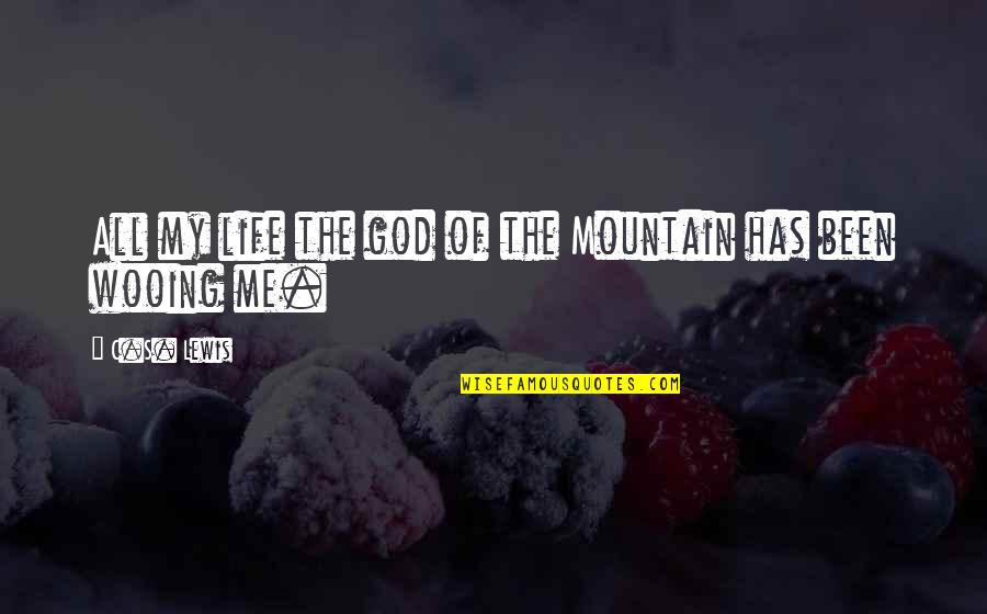 Longing For God Quotes By C.S. Lewis: All my life the god of the Mountain