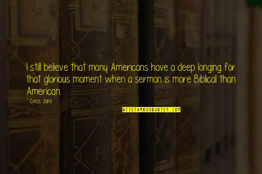 Longing For God Quotes By Criss Jami: I still believe that many Americans have a
