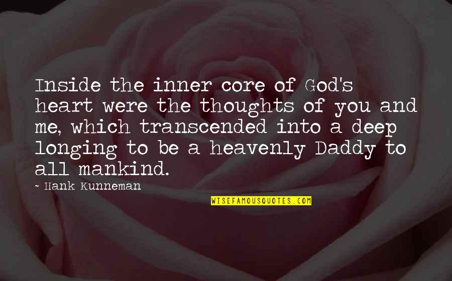 Longing For God Quotes By Hank Kunneman: Inside the inner core of God's heart were