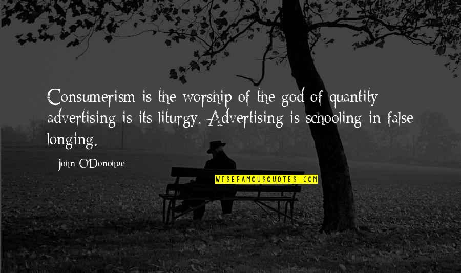 Longing For God Quotes By John O'Donohue: Consumerism is the worship of the god of