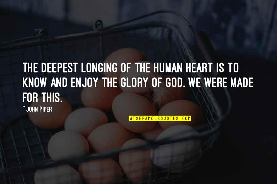 Longing For God Quotes By John Piper: The deepest longing of the human heart is