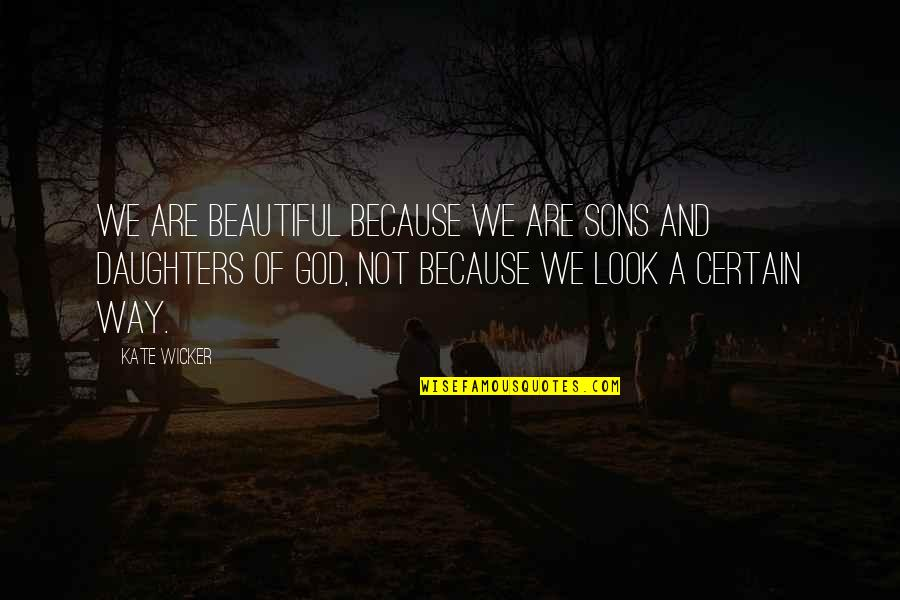 Longing For God Quotes By Kate Wicker: We are beautiful because we are sons and