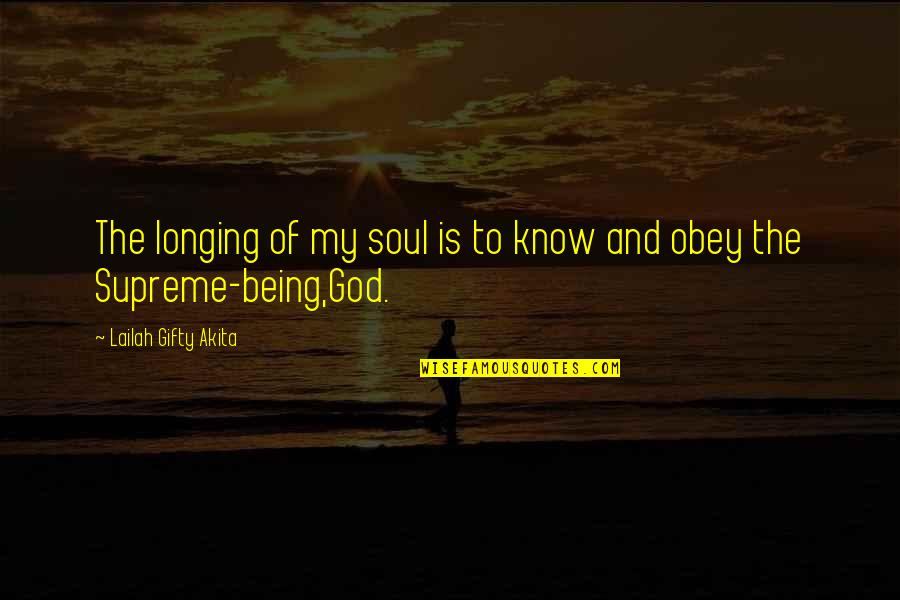 Longing For God Quotes By Lailah Gifty Akita: The longing of my soul is to know