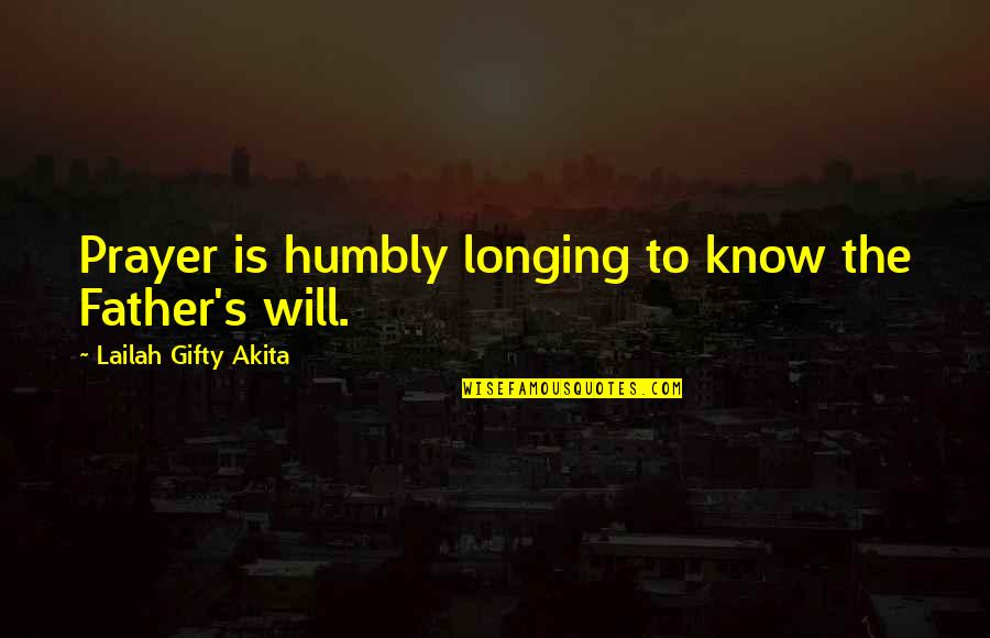 Longing For God Quotes By Lailah Gifty Akita: Prayer is humbly longing to know the Father's