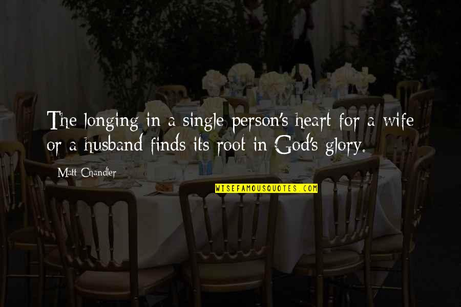 Longing For God Quotes By Matt Chandler: The longing in a single person's heart for