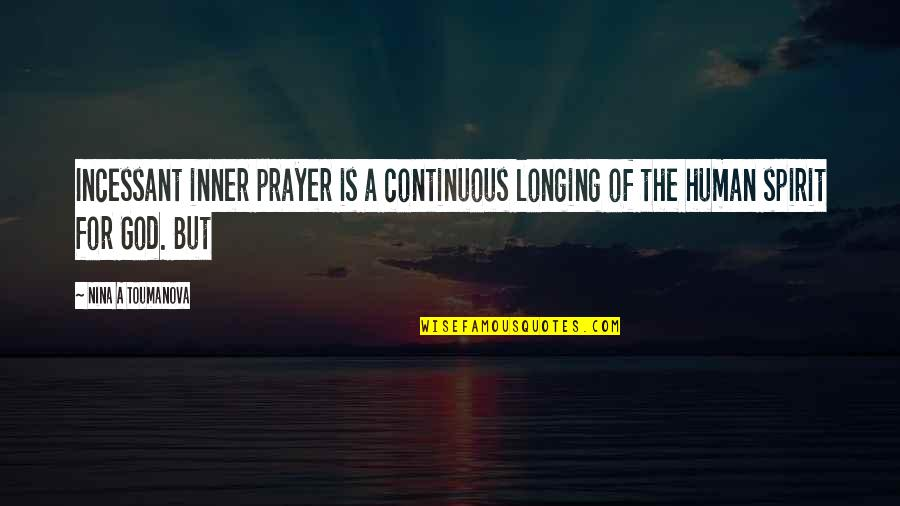 Longing For God Quotes By Nina A Toumanova: Incessant inner prayer is a continuous longing of