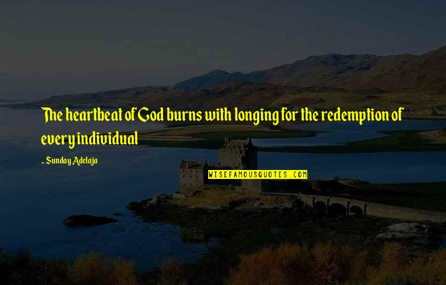 Longing For God Quotes By Sunday Adelaja: The heartbeat of God burns with longing for