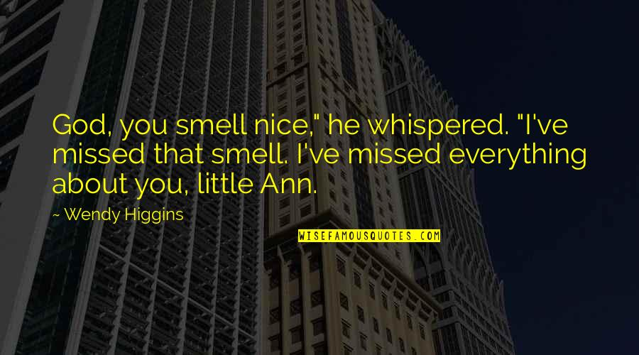 """Longing For God Quotes By Wendy Higgins: God, you smell nice,"""" he whispered. """"I've missed"""