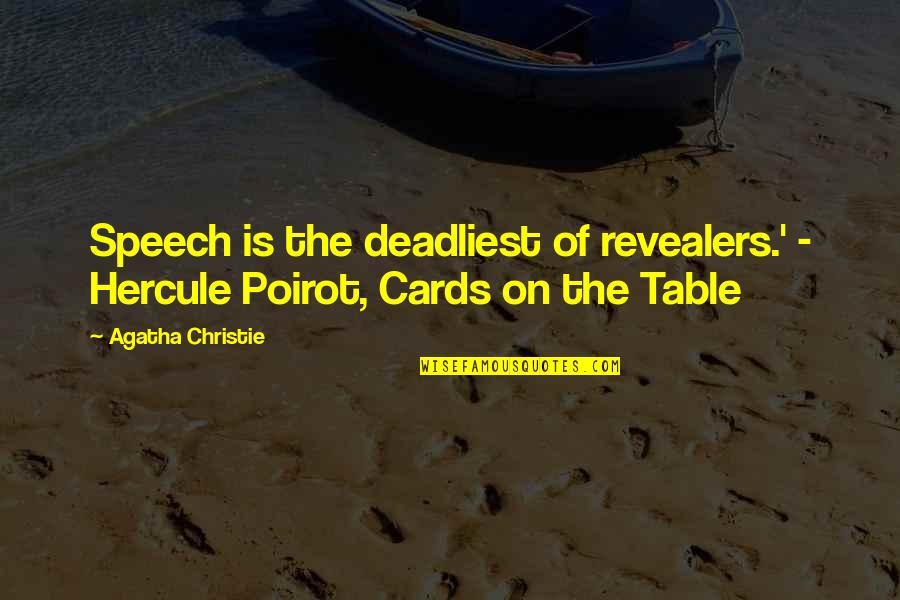 Longstaff Quotes By Agatha Christie: Speech is the deadliest of revealers.' - Hercule