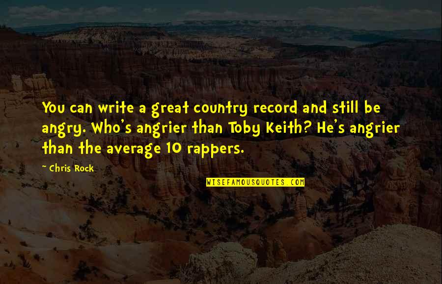 Longstaff Quotes By Chris Rock: You can write a great country record and