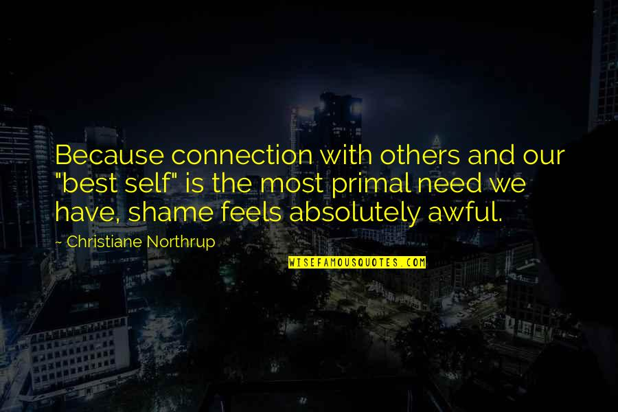 """Longstaff Quotes By Christiane Northrup: Because connection with others and our """"best self"""""""