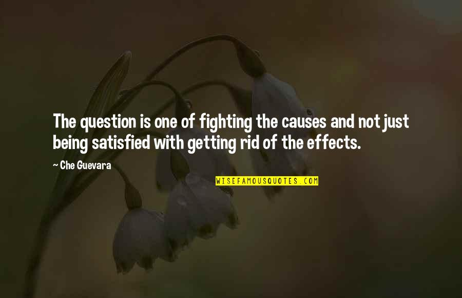 Lonly Quotes By Che Guevara: The question is one of fighting the causes