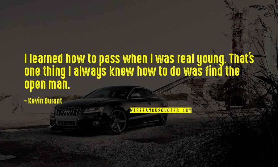 Lonly Quotes By Kevin Durant: I learned how to pass when I was