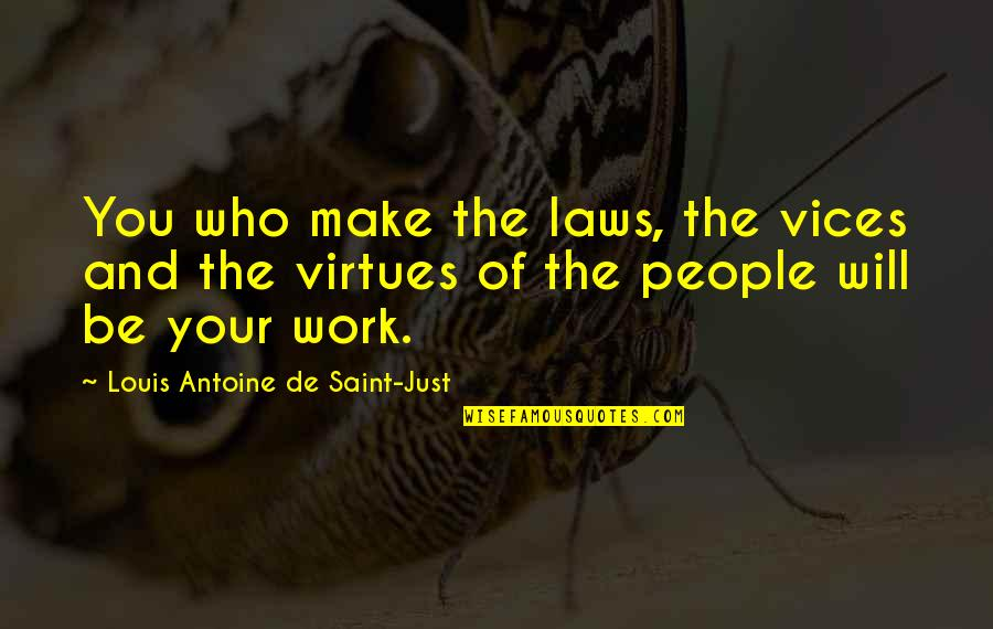 Lonly Quotes By Louis Antoine De Saint-Just: You who make the laws, the vices and