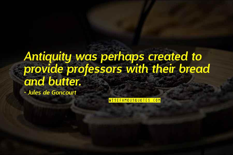 Lonzi Quotes By Jules De Goncourt: Antiquity was perhaps created to provide professors with