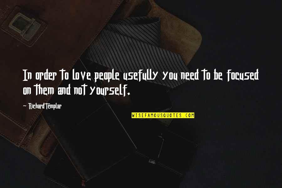 Lonzi Quotes By Richard Templar: In order to love people usefully you need