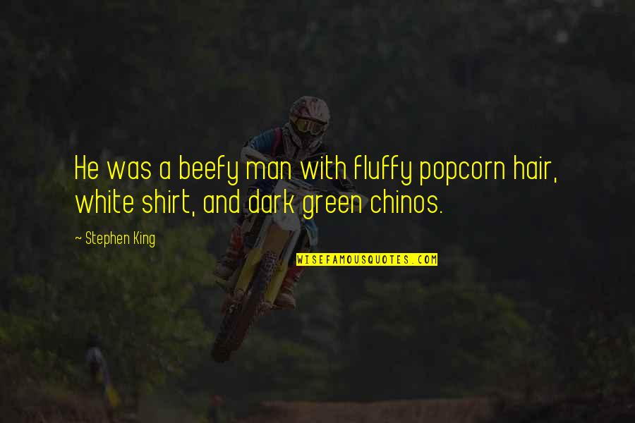 Lonzi Quotes By Stephen King: He was a beefy man with fluffy popcorn
