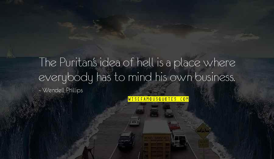 Lonzi Quotes By Wendell Phillips: The Puritan's idea of hell is a place