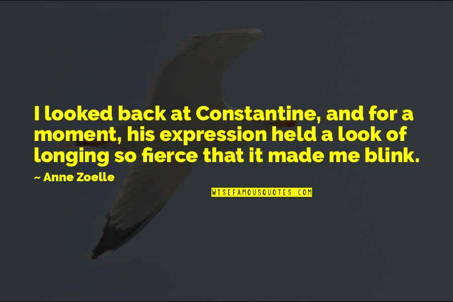 Look Back At Me Quotes By Anne Zoelle: I looked back at Constantine, and for a