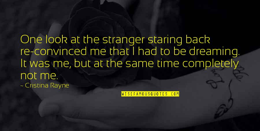 Look Back At Me Quotes By Cristina Rayne: One look at the stranger staring back re-convinced