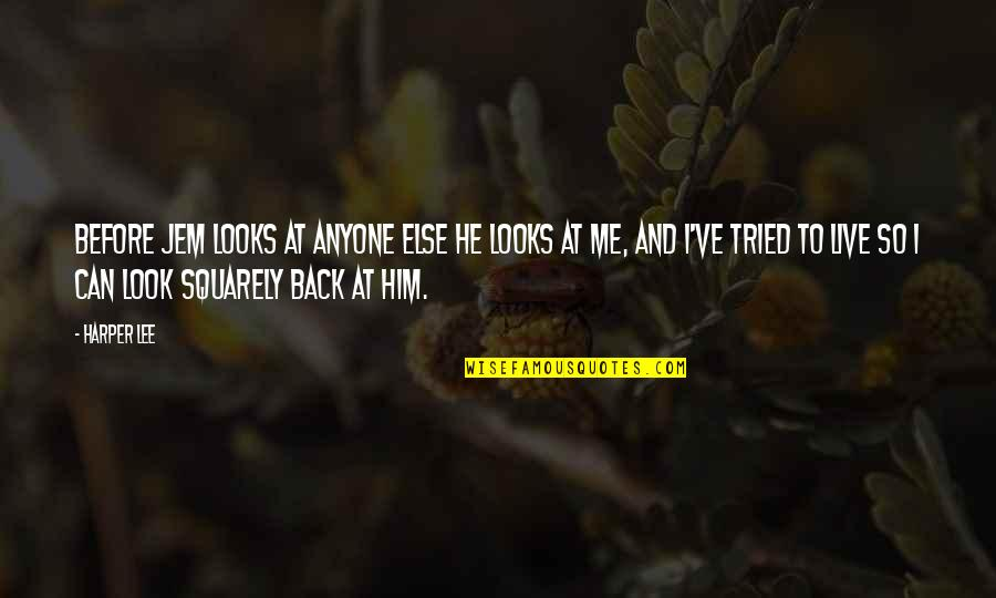 Look Back At Me Quotes By Harper Lee: Before Jem looks at anyone else he looks