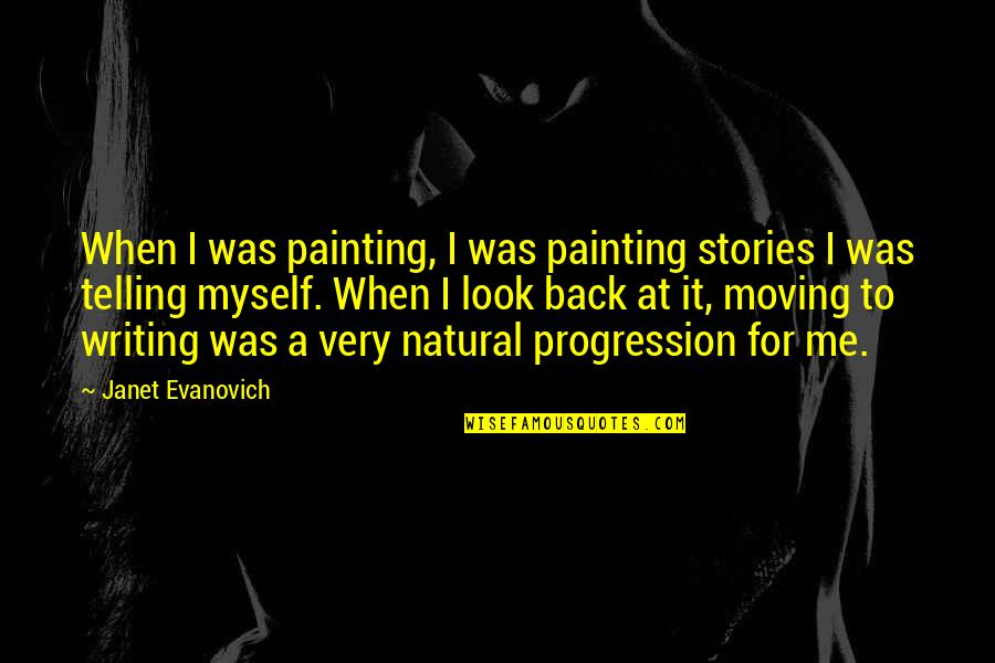 Look Back At Me Quotes By Janet Evanovich: When I was painting, I was painting stories