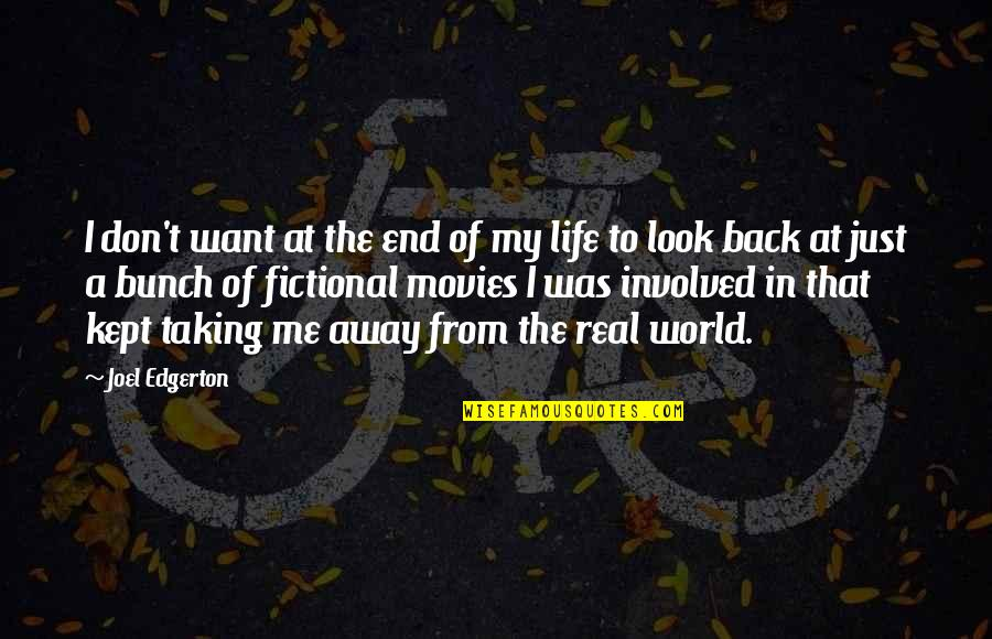 Look Back At Me Quotes By Joel Edgerton: I don't want at the end of my