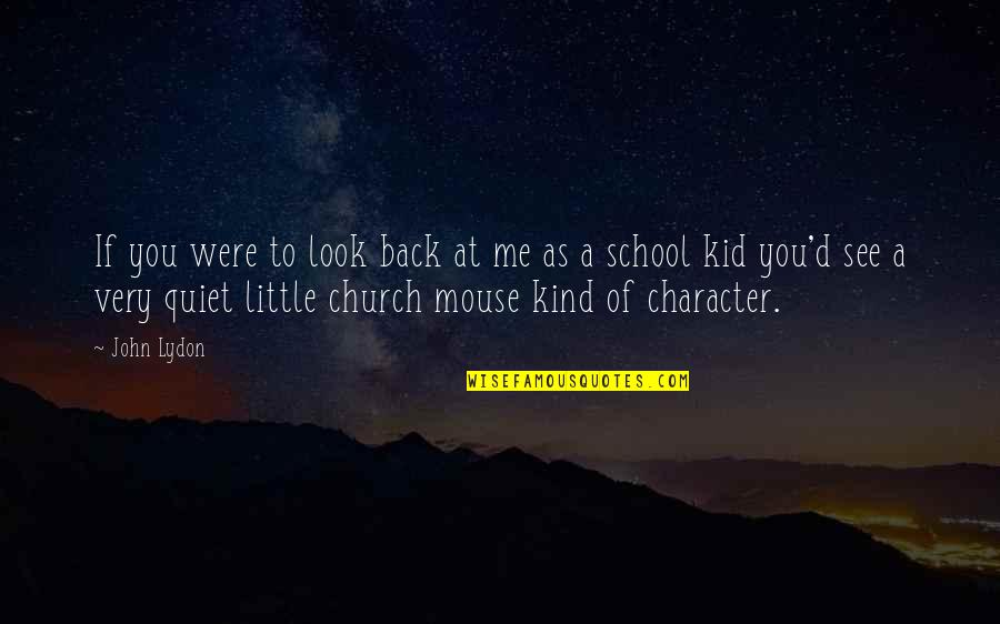 Look Back At Me Quotes By John Lydon: If you were to look back at me