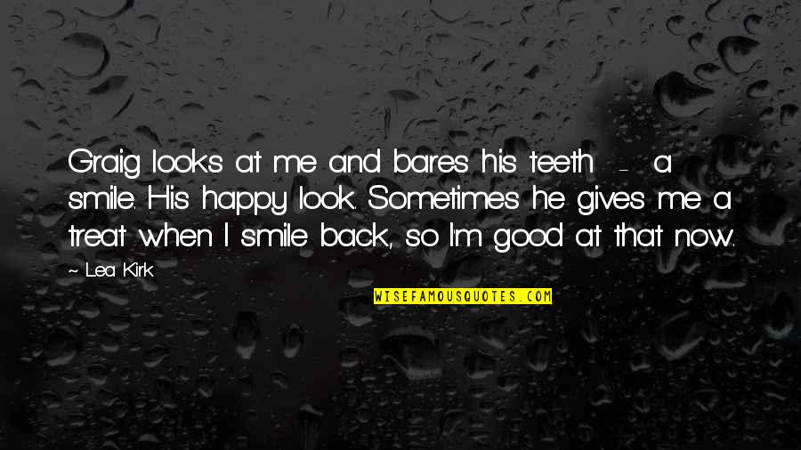 Look Back At Me Quotes By Lea Kirk: Graig looks at me and bares his teeth