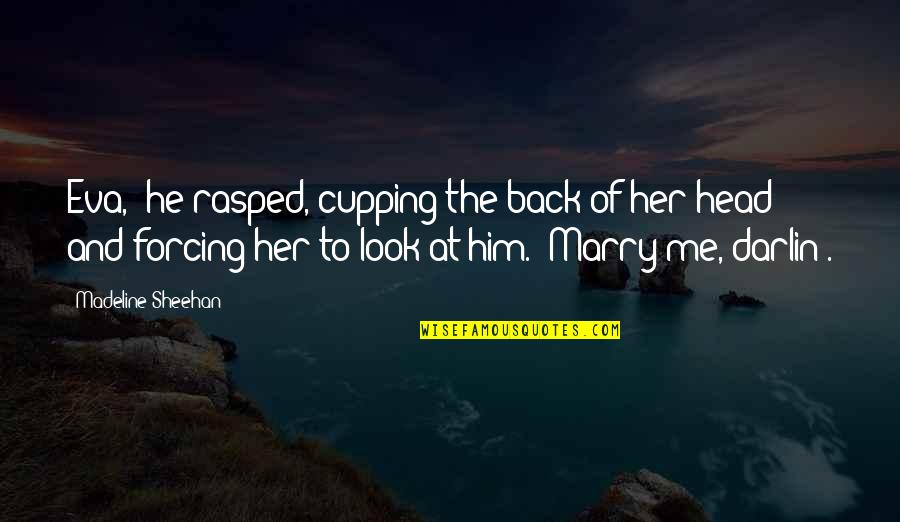 """Look Back At Me Quotes By Madeline Sheehan: Eva,"""" he rasped, cupping the back of her"""