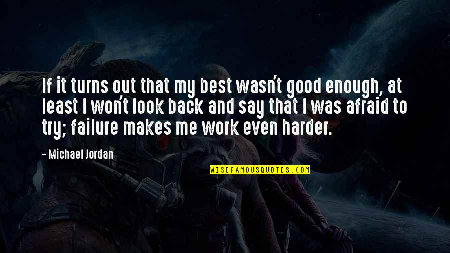 Look Back At Me Quotes By Michael Jordan: If it turns out that my best wasn't