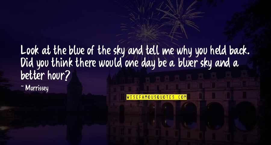 Look Back At Me Quotes By Morrissey: Look at the blue of the sky and