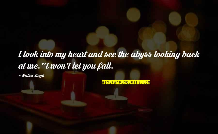 Look Back At Me Quotes By Nalini Singh: I look into my heart and see the