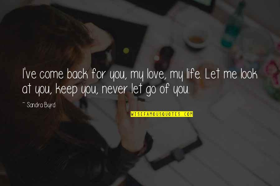Look Back At Me Quotes By Sandra Byrd: I've come back for you, my love, my