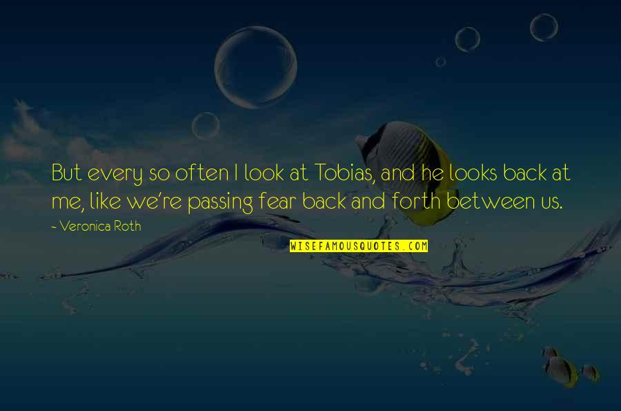 Look Back At Me Quotes By Veronica Roth: But every so often I look at Tobias,