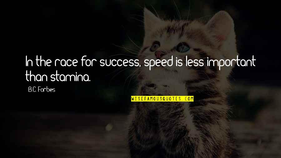 Look Both Ways Character Quotes By B.C. Forbes: In the race for success, speed is less