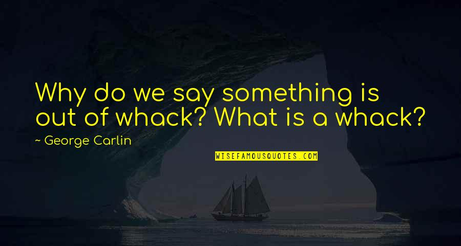 Look Both Ways Character Quotes By George Carlin: Why do we say something is out of