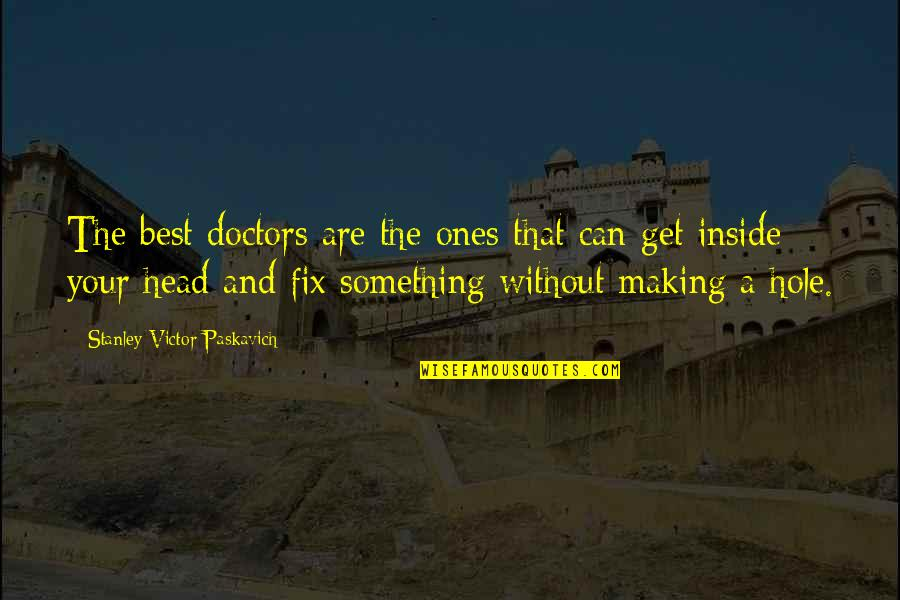 Look Both Ways Character Quotes By Stanley Victor Paskavich: The best doctors are the ones that can
