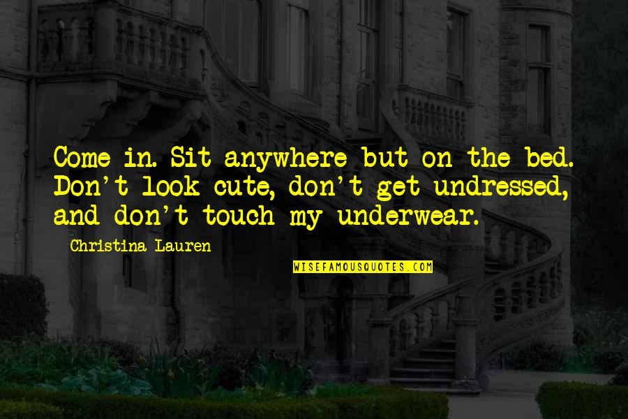 Look But Don't Touch Quotes By Christina Lauren: Come in. Sit anywhere but on the bed.