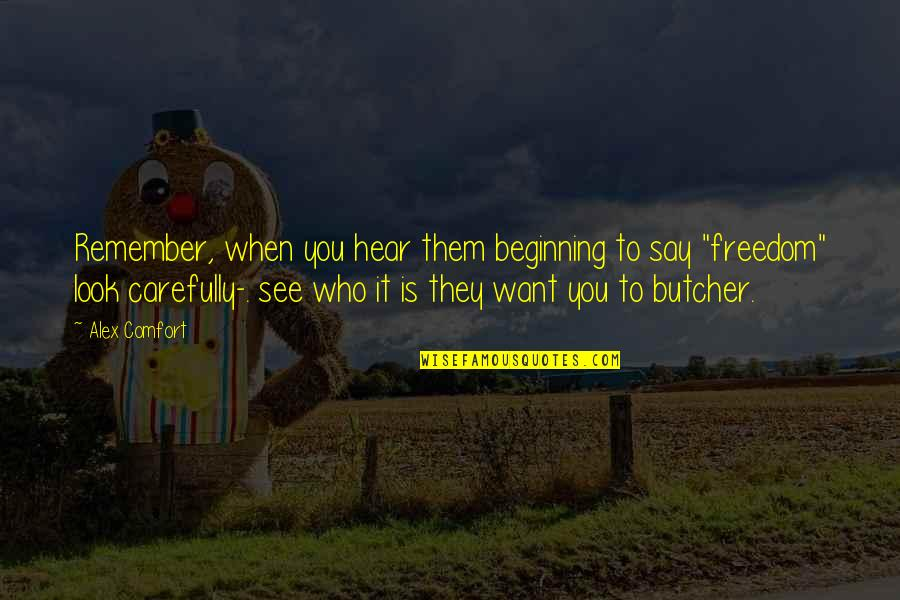 Look Carefully Quotes By Alex Comfort: Remember, when you hear them beginning to say