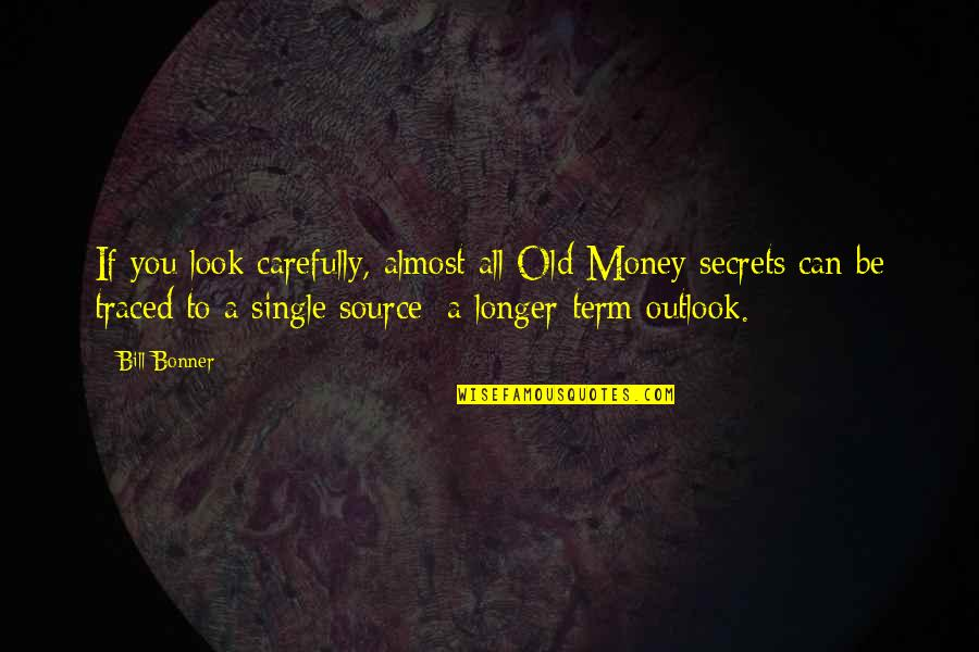 Look Carefully Quotes By Bill Bonner: If you look carefully, almost all Old Money