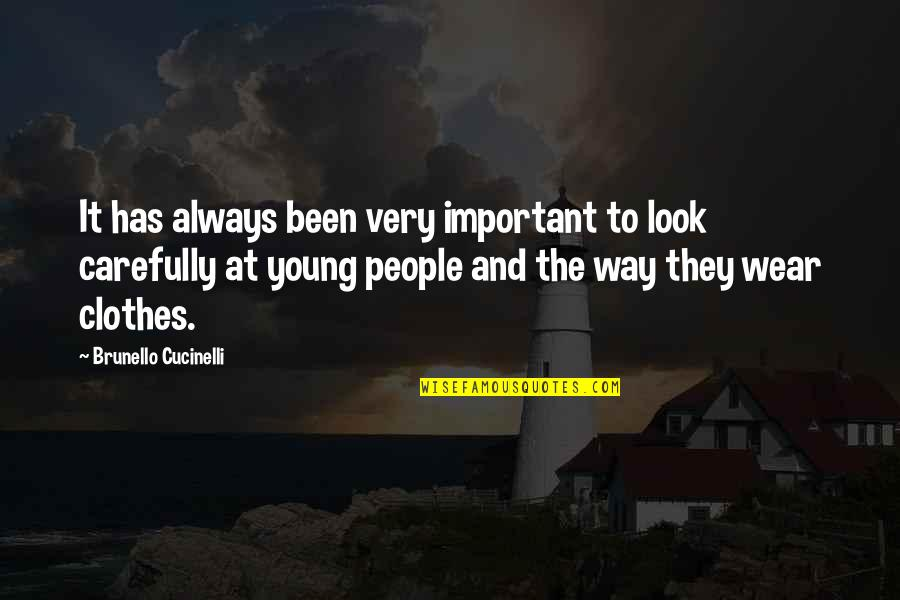Look Carefully Quotes By Brunello Cucinelli: It has always been very important to look