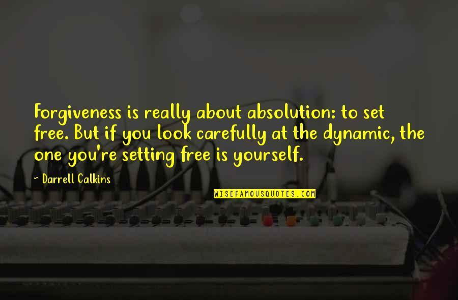 Look Carefully Quotes By Darrell Calkins: Forgiveness is really about absolution: to set free.
