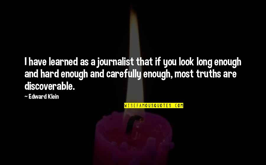 Look Carefully Quotes By Edward Klein: I have learned as a journalist that if