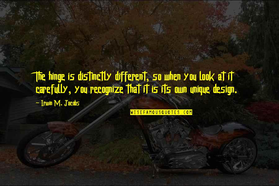 Look Carefully Quotes By Irwin M. Jacobs: The hinge is distinctly different, so when you