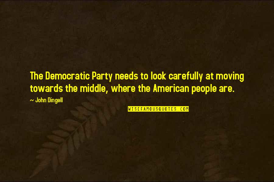 Look Carefully Quotes By John Dingell: The Democratic Party needs to look carefully at