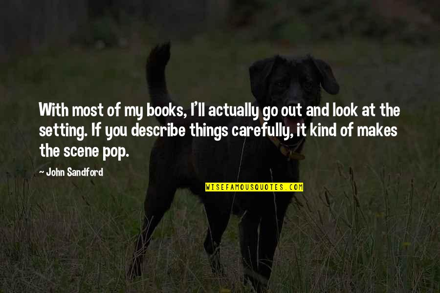 Look Carefully Quotes By John Sandford: With most of my books, I'll actually go
