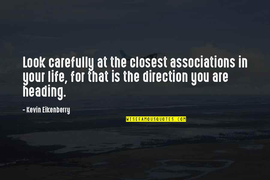 Look Carefully Quotes By Kevin Eikenberry: Look carefully at the closest associations in your