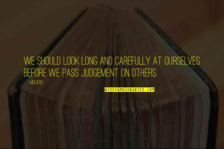 Look Carefully Quotes By Moliere: We should look long and carefully at ourselves